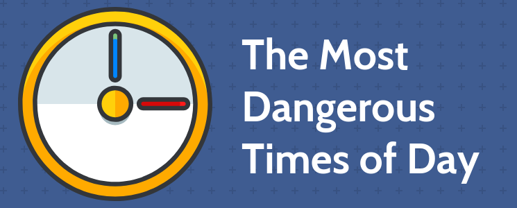 The Most Dangerous Times of Day