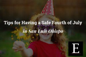 Ernst Tips for Having a Safe Fourth of July in San Luis Obispo