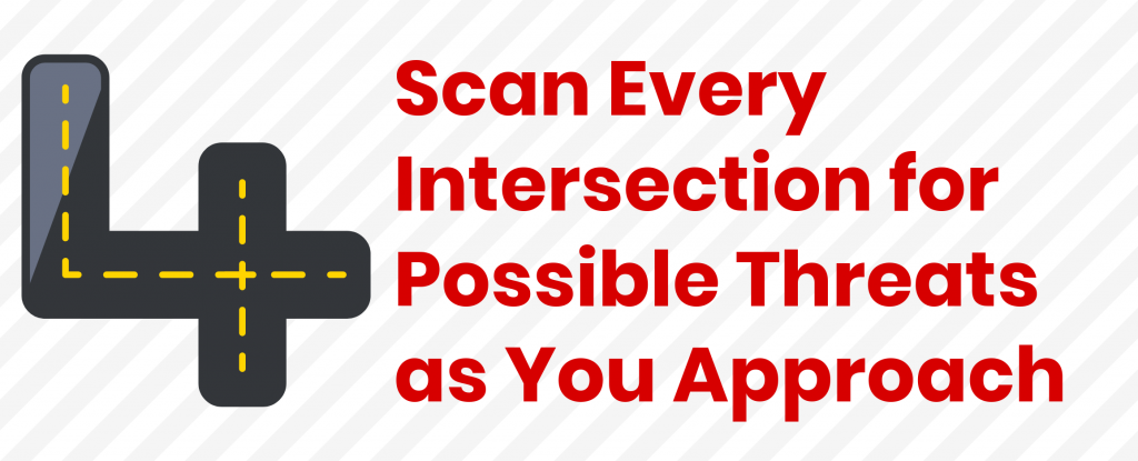 Scan Every Intersection for Possible Threats as You Approach