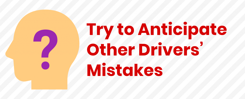 Try to Anticipate Other Drivers' Mistakes
