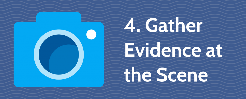 4. Gather Evidence at the Scene